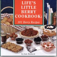 Life's Little Berry Cookbook: 101 Berry Recipes