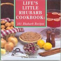 Life's Little Rhubarb Cookbook: 101 Rhubarb Recipes