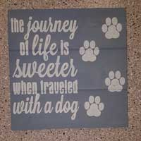 The Journey Of Life Is Sweeter When Traveled With A Dog – Inspirational Sign