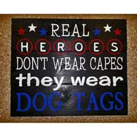 Real Heroes Don't Wear Capes, They Wear Dog Tags Sign