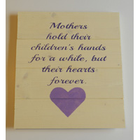 Mother's Hold Their Children's Hands for Awhile, but Their Hearts Forever – Inspirational Sign