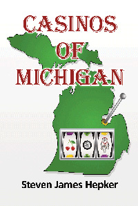 Casinos of Michigan Book by Steven James Hepker
