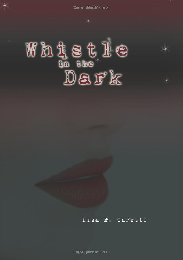 Whistle In The Dark by author Lisa Caretti