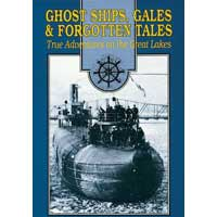 Ghost Ships, Gales and Forgotten Tales: True Adventures on the Great Lakes