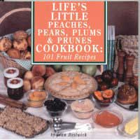 Life's Little Peaches, Pears, Plums and Prunes Cookbook